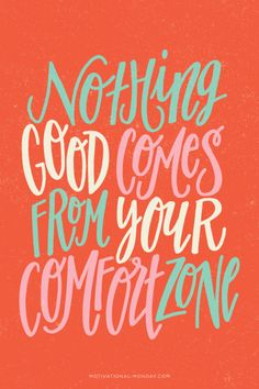 nothing good comes from your comfort zone