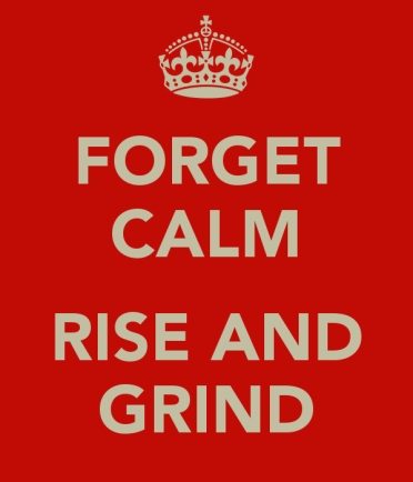 forget-calm-rise-and-grind