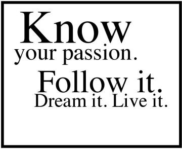 know-your-passion-follow-it-dream-it-live-it